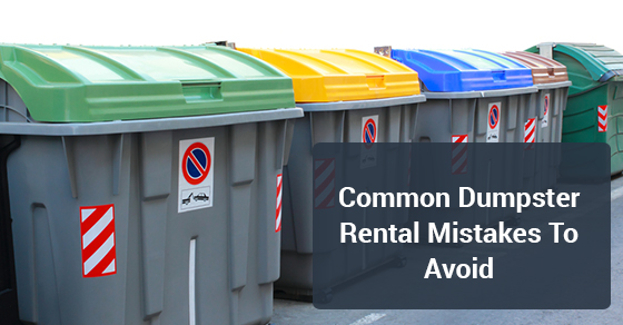 Common Dumpster Rental Mistakes To Avoid
