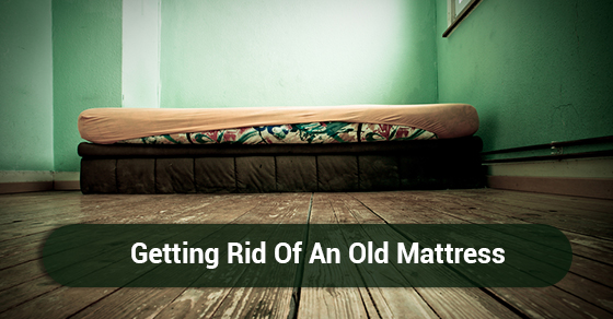 Getting Rid Of An Old Mattress